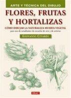 flores,frutas y hortalizas: como dibujar la naturaleza muerta veg etal giovanni civardi 9788498741353