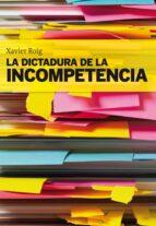 la dictadura de la incompetencia-xavier roig-9788498750553