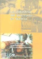 la industria del aserrado en galicia jesus sanchez rocha 9788498870053