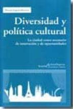 diversidad y politica cultural: la ciudad como escenario de innov acion y de oportunidades ricard zapata barrero 9788498882353