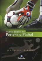 manual tecnico del portero de futbol jon pascua ibarrola 9788499100753