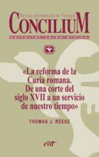 la reforma de la curia romana. de una corte del siglo xvii a un servicio de nuestro tiempo. concilium 353 (2013) (ebook) thomas j. reese 9788499453453