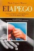 el apego: aspectos clinicos y psicobiologicos de la diada madre h ijo maria eugenia moneta 9789562420853