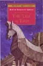 The Tale of Troy: Retold from the Ancient Authors (Puffin Classics)