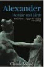 ALEXANDER: DESTINY AND MYTH