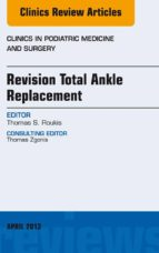 REVISION TOTAL ANKLE REPLACEMENT, AN ISSUE OF CLINICS IN PODIATRIC MEDICINE AND SURGERY, (EBOOK)