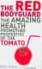 The Red Bodyguard: The Amazing Health-promoting Properties of the Tomato