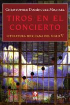 Tiros en el concierto. Literatura mexicana del siglo V