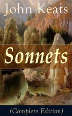 Sonnets (Complete Edition): 63 Sonnets from one of the most beloved English Romantic poets, influenced by John Milton and Edmund Spenser, and one of the ... William Shakespeare (English Edition)