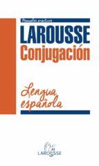 Conjugación Verbal De La Lengua Española (Larousse - Lengua Española - Manuales Prácticos)