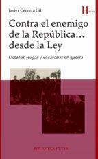 CONTRA EL ENEMIGO DE LA REPÚBLICA ... DESDE LA LEY (HISTORIA)