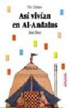 Asi vivian en al-andalus (Bibl. Basica De La Historia)