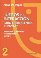 JUEGOS DE INTERACCION PARA ADOLESCENTES Y JOVENES: IDENTIDAD, CUA LIDADES Y CAPACIDADES, CUERPO