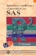 APLICACIONES ESTADISTICAS Y ECONOMETRICAS CON SAS (INCLUYE 1 DISQ UETE)