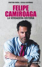 FELIPE CAMIROAGA. LA VERDADERA HISTORIA (EBOOK)