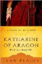 Katharine of Aragon: The Story of a Spanish Princess and an English Queen (A Novel of the Tudors)