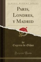 Paris, Londres, y Madrid (Classic Reprint)
