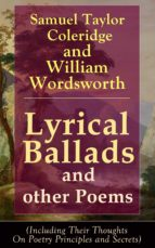 Lyrical Ballads and other Poems by Samuel Taylor Coleridge and William Wordsworth (Including Their Thoughts On Poetry Principles and Secrets): Collections ... Dejection: An Ode (English Edition)