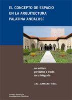 EL CONCEPTO DE ESPACIO EN LA ARQUITECTURA PALATINA ANDALUSÍ (EBOOK)