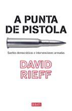 A punta de pistola: Sueños democráticos e intervenciones armadas (DEBATE)