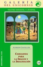 Cervantes Para La Imagen Y La Imaginacion (Galería del unicornio)
