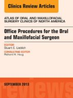 OFFICE PROCEDURES FOR THE ORAL AND MAXILLOFACIAL SURGEON, AN ISSUE OF ATLAS OF THE ORAL AND MAXILLOFACIAL SURGERY CLINICS, (EBOOK)