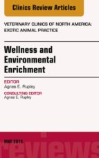 Wellness and Environmental Enrichment, An Issue of Veterinary Clinics of North America: Exotic Animal Practice, (The Clinics: Veterinary Medicine)