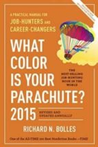 WHAT COLOR IS YOUR PARACHUTE: A PRACTICAL MANUAL FOR JOB-HUNTERS AND CAREER-CHANGERS: 2015