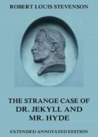 The Strange Case Of Dr. Jekyll And Mr. Hyde: Extended Annotated Edition (English Edition)
