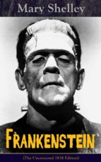 Frankenstein (The Uncensored 1818 Edition) : A Gothic Classic - considered to be one of the earliest examples of Science Fiction (English Edition)