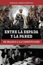 Entre la espada y la pared. De Franco a la Constitución (Ensayo)