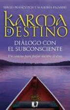 Karma y destino: Diálogo con el subconsciente. Un camino para forjar nuestro destino