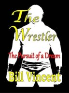 The Wrestler: The Pursuit of a Dream (English Edition)