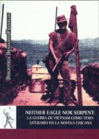 NEITHER EAGLE NOR SERPENT: LA GUERRA DE VIETNAM COMOTEMA LITERARIO EN LA NOVELA CHICANA (EBOOK)