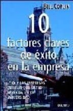 10 FACTORES CLAVES DE EXITO EN LA EMPRESA: LO QUE LAS EMPRESAS QU IEREN QUE USTED APRENDA EN LA UNIVERSIDAD