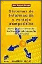 SISTEMAS DE INFORMACION Y VENTAJA COMPETITIVA: COMO GESTIONAR CON EXITO LOS SISTEMAS DE INFORMACION DE LA EMPRESA
