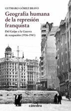 Geografía humana de la represión franquista. Del Golpe a la guerra de ocupación. 1936 - 1941 (Historia. Serie Menor)
