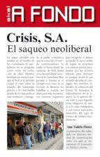 Crisis S.A.. El saqueo neoliberal (A fondo)
