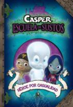 HÉROE POR CASUALIDAD (CASPER, ESCUELA DE SUSTOS 1) (EBOOK)