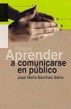 APRENDER A COMUNICARSE EN PUBLICO: GUIA PRACTICA