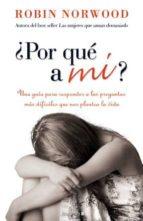 ¿POR QUE A MI?: UNA GUIA PARA RESPONDER A LAS PREGUNTAS MAS DIFIC ILES QUE NOS PLANTEA LA VIDA