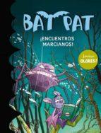 Bat Pat. ¡Encuentros Marcianos!
