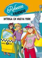 Intriga en Nueva York (Rebecca & Friends 2)