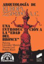 ARQUEOLOGÍA DE EUROPA. 2250-1200 A. C. (EBOOK)