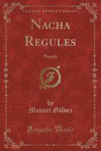 Nacha Regules: Novela (Classic Reprint)