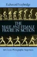 THE MALE AND FEMALE FIGURE IN MOTION: 60 CLASSIC PHOTOGRAPHIC SEQ UENCES