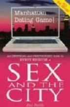 """Manhattan Dating Game: An Unoffical and Unauthorised Guide to Every Episode of Sex And The City: An Unofficial and Unauthorised Guide to Every Episode of """"Sex and the City"""""""