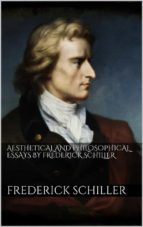 Aesthetical And Philosophical Essays by Frederick Schiller