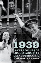 1939. LA CARA OCULTA DE LOS ÚLTIMOS DÍAS DE LA GUERRA CIVIL (EBOOK)