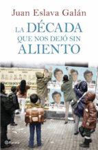 LA DÉCADA QUE NOS DEJÓ SIN ALIENTO (EBOOK)